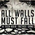 All Walls Must Fall A Tech Noir Tactics Game