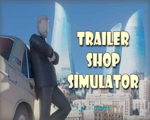 Trailer Shop Simulator PC Game Free Download